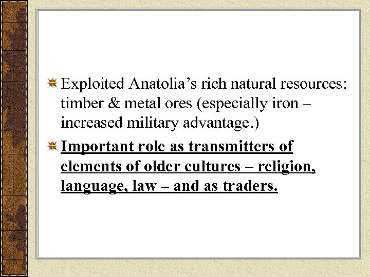 Exploited Anatolia's rich natural resources: timber & metal ores (especially iron – increased military