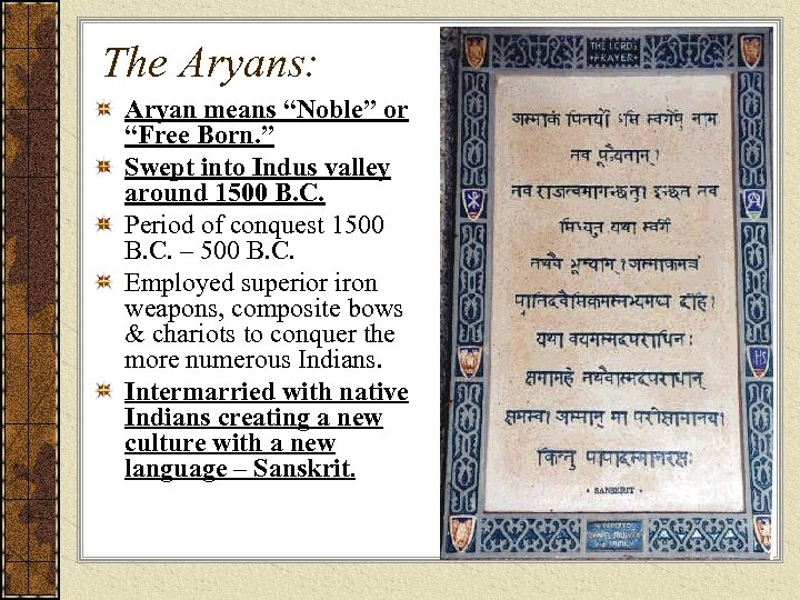 """The Aryans: Aryan means """"Noble"""" or """"Free Born. """" Swept into Indus valley around"""