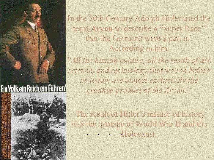 In the 20 th Century Adolph Hitler used the term Aryan to describe a