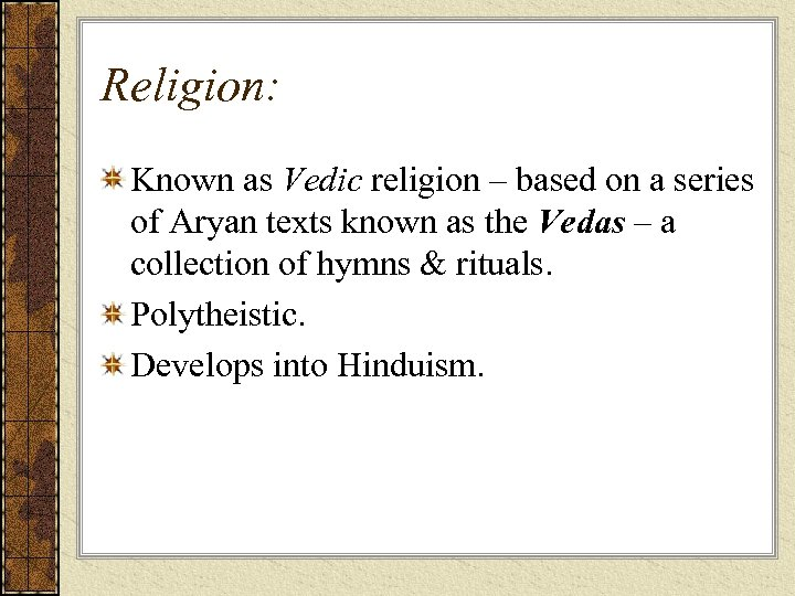 Religion: Known as Vedic religion – based on a series of Aryan texts known