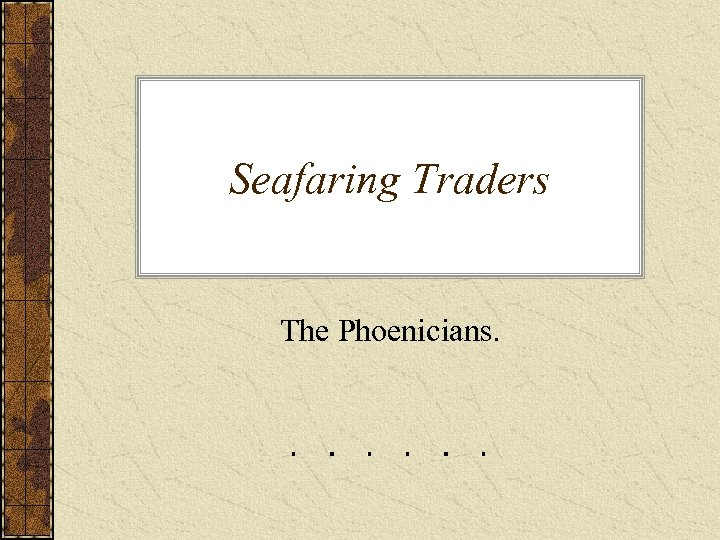 Seafaring Traders The Phoenicians.