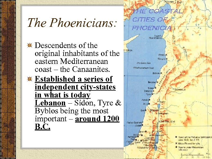 The Phoenicians: Descendents of the original inhabitants of the eastern Mediterranean coast – the