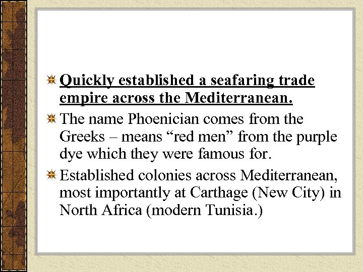 Quickly established a seafaring trade empire across the Mediterranean. The name Phoenician comes from