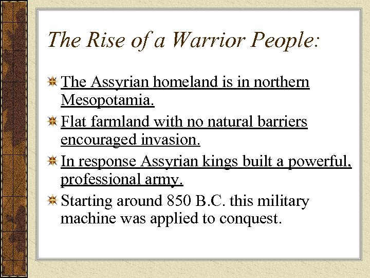 The Rise of a Warrior People: The Assyrian homeland is in northern Mesopotamia. Flat