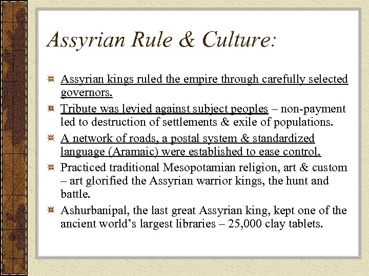 Assyrian Rule & Culture: Assyrian kings ruled the empire through carefully selected governors. Tribute