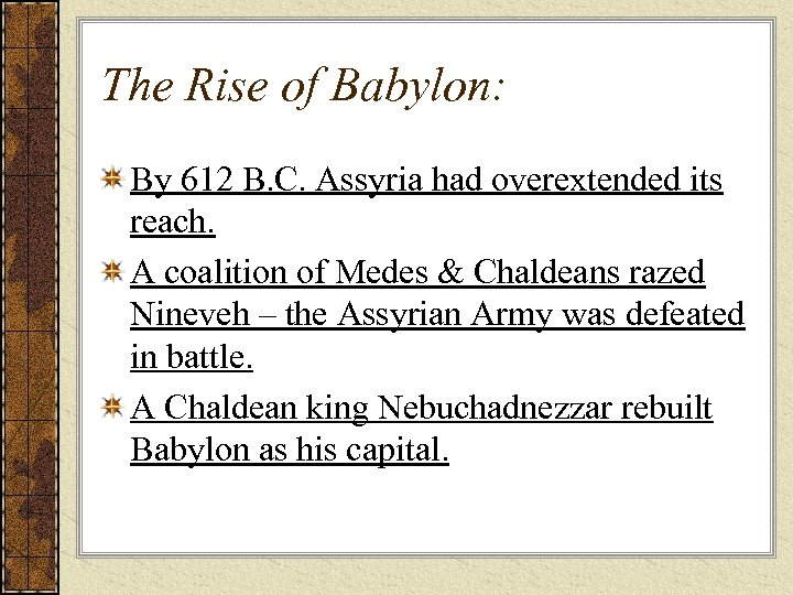 The Rise of Babylon: By 612 B. C. Assyria had overextended its reach. A