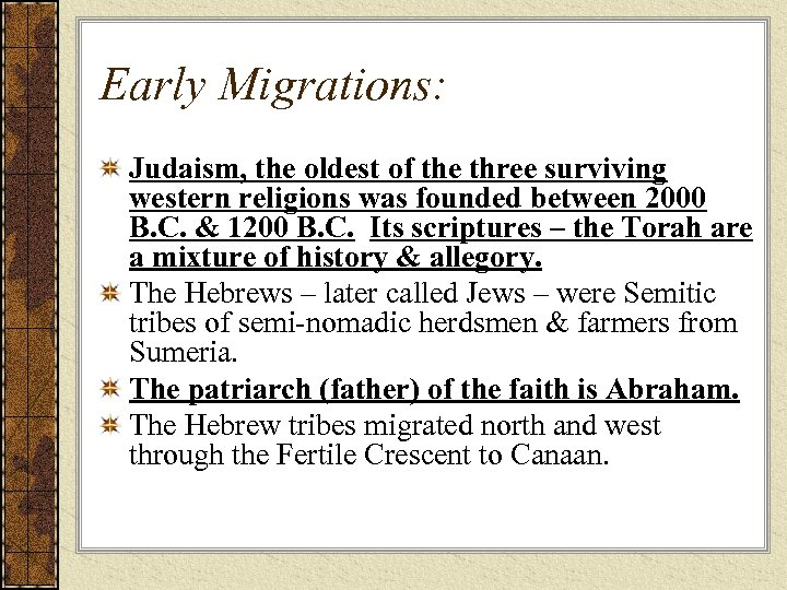 Early Migrations: Judaism, the oldest of the three surviving western religions was founded between