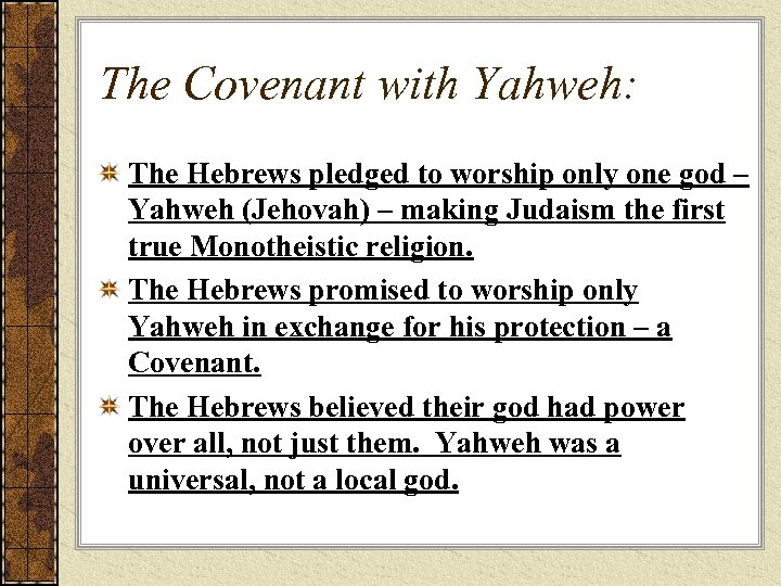 The Covenant with Yahweh: The Hebrews pledged to worship only one god – Yahweh