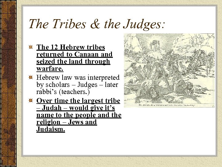 The Tribes & the Judges: The 12 Hebrew tribes returned to Canaan and seized