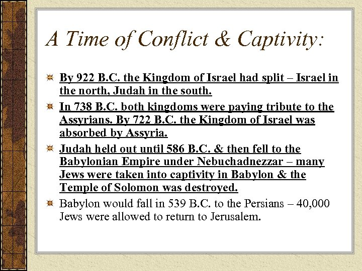 A Time of Conflict & Captivity: By 922 B. C. the Kingdom of Israel