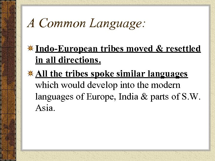 A Common Language: Indo-European tribes moved & resettled in all directions. All the tribes