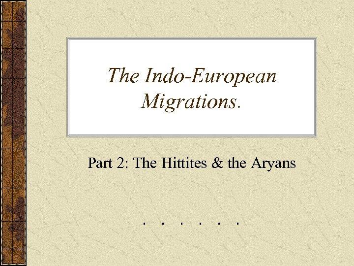 The Indo-European Migrations. Part 2: The Hittites & the Aryans