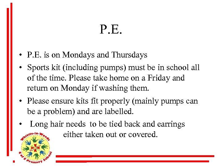 P. E. • P. E. is on Mondays and Thursdays • Sports kit (including
