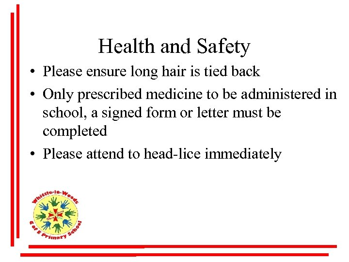 Health and Safety • Please ensure long hair is tied back • Only prescribed