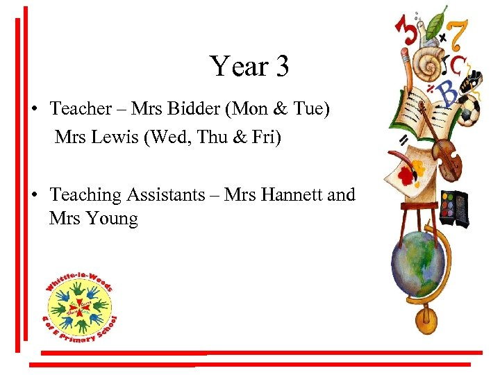 Year 3 • Teacher – Mrs Bidder (Mon & Tue) Mrs Lewis (Wed, Thu