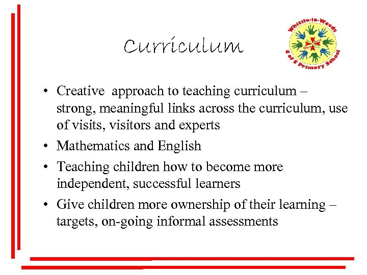 Curriculum • Creative approach to teaching curriculum – strong, meaningful links across the curriculum,