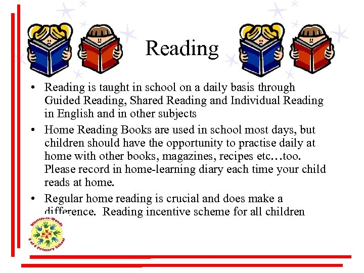 Reading • Reading is taught in school on a daily basis through Guided Reading,