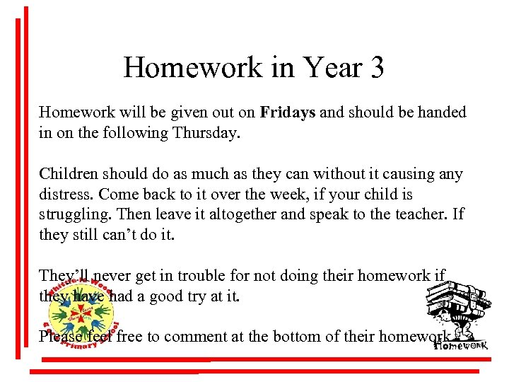 Homework in Year 3 Homework will be given out on Fridays and should be