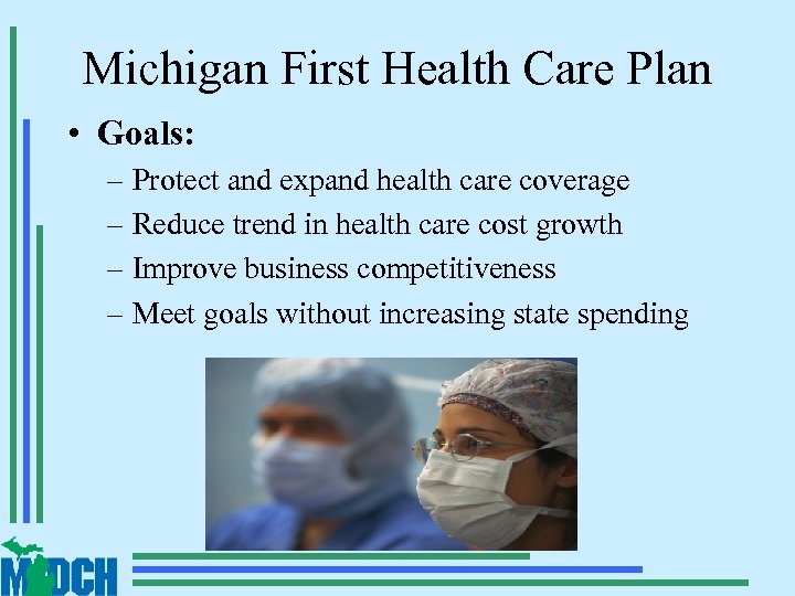 Michigan First Health Care Plan • Goals: – Protect and expand health care coverage
