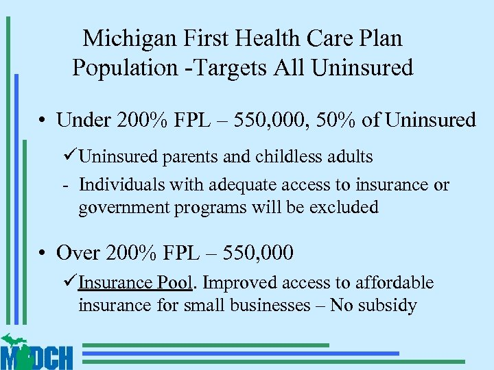 Michigan First Health Care Plan Population -Targets All Uninsured • Under 200% FPL –