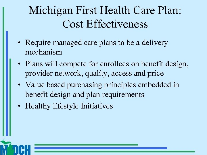Michigan First Health Care Plan: Cost Effectiveness • Require managed care plans to be