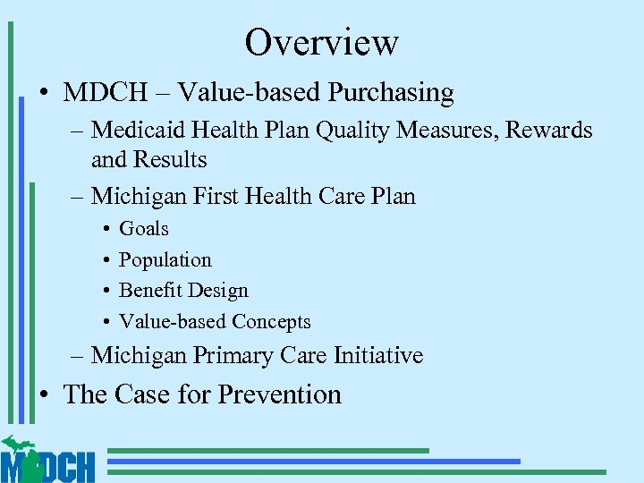 Overview • MDCH – Value-based Purchasing – Medicaid Health Plan Quality Measures, Rewards and
