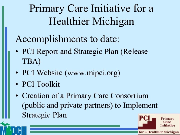 Primary Care Initiative for a Healthier Michigan Accomplishments to date: • PCI Report and