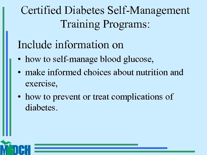 Certified Diabetes Self-Management Training Programs: Include information on • how to self-manage blood glucose,
