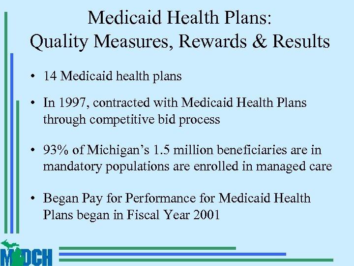Medicaid Health Plans: Quality Measures, Rewards & Results • 14 Medicaid health plans •