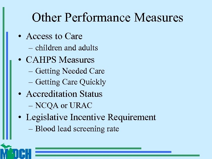 Other Performance Measures • Access to Care – children and adults • CAHPS Measures