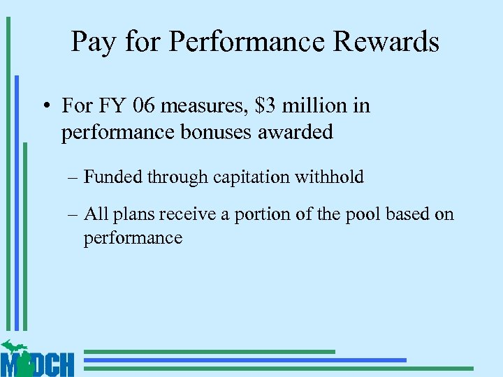 Pay for Performance Rewards • For FY 06 measures, $3 million in performance bonuses
