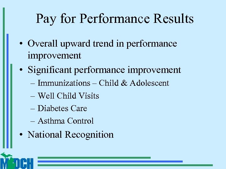 Pay for Performance Results • Overall upward trend in performance improvement • Significant performance