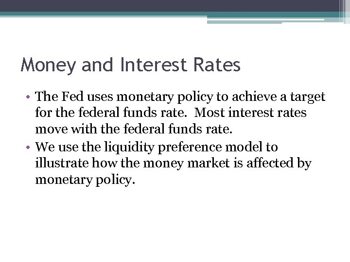 Money and Interest Rates • The Fed uses monetary policy to achieve a target