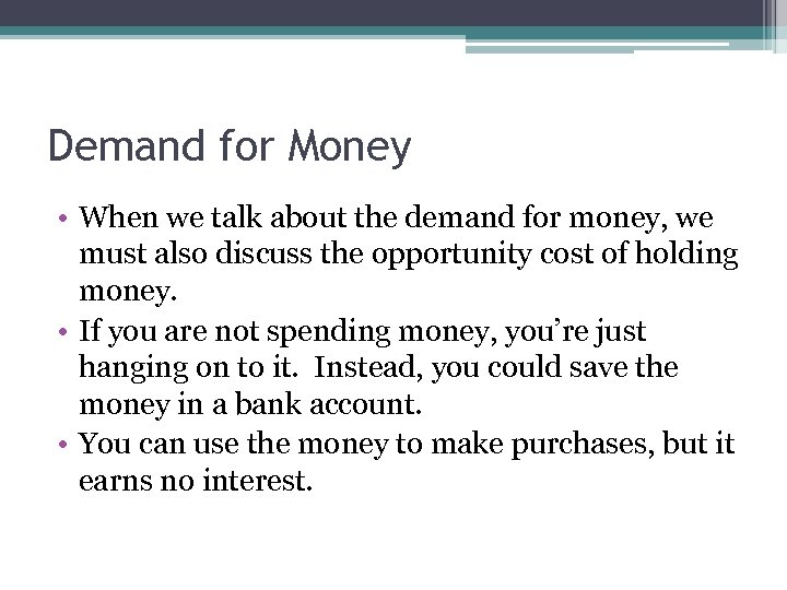 Demand for Money • When we talk about the demand for money, we must