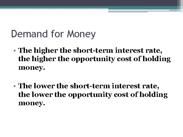 Demand for Money • The higher the short-term interest rate, the higher the opportunity