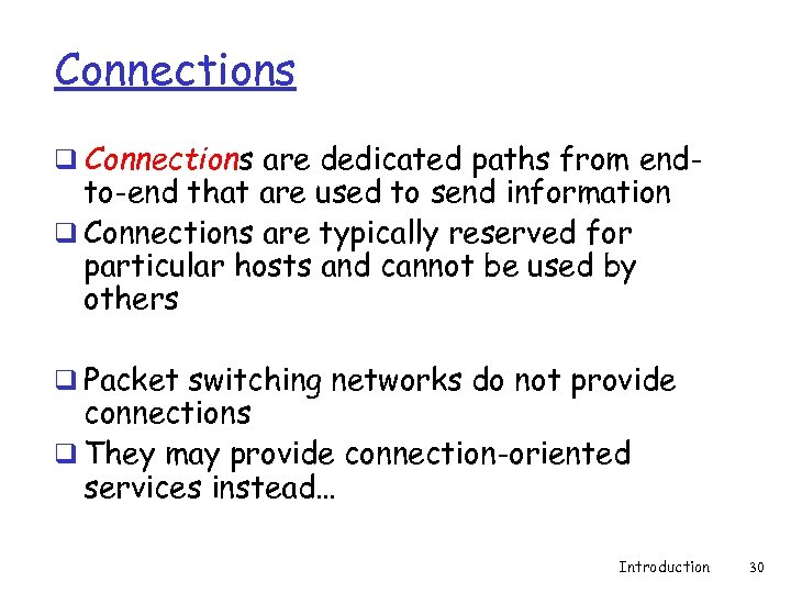 Connections q Connections are dedicated paths from end- to-end that are used to send