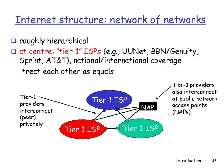"""Internet structure: network of networks q roughly hierarchical q at centre: """"tier-1"""" ISPs (e."""