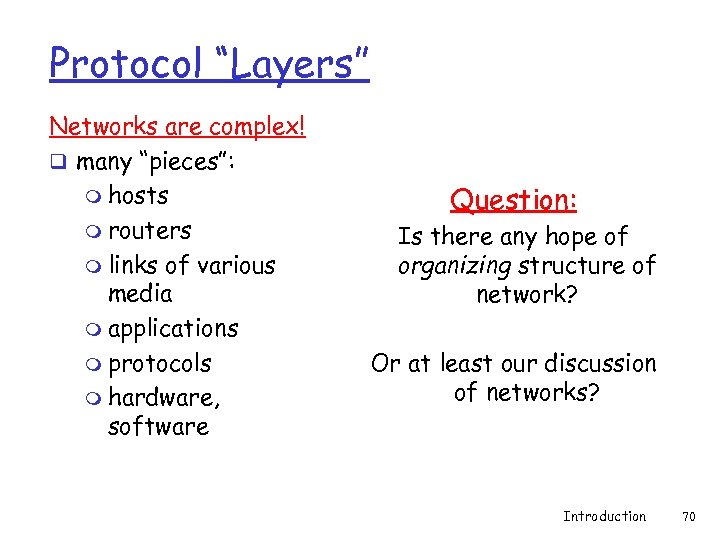 """Protocol """"Layers"""" Networks are complex! q many """"pieces"""": m hosts m routers m links"""