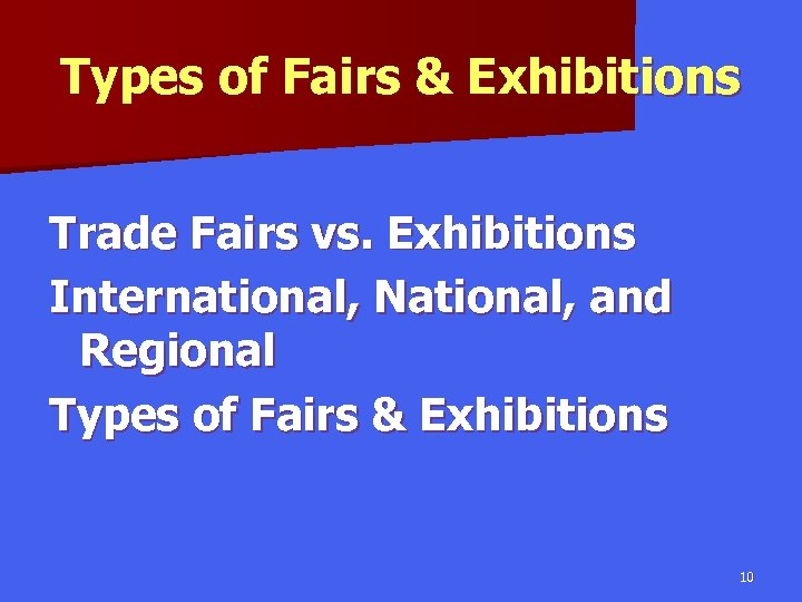 Types of Fairs & Exhibitions Trade Fairs vs. Exhibitions International, National, and Regional Types