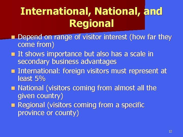 International, National, and Regional n n n Depend on range of visitor interest (how