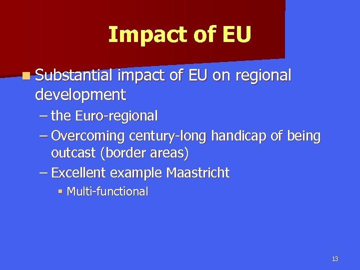 Impact of EU n Substantial impact of EU on regional development – the Euro-regional