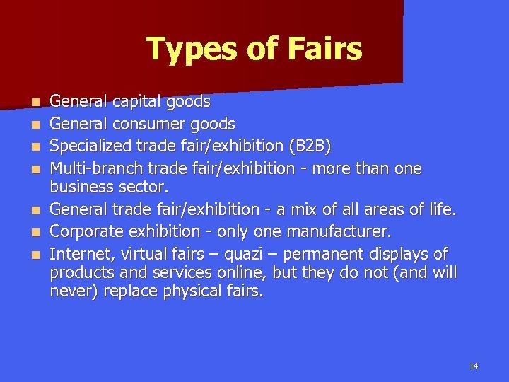 Types of Fairs n n n n General capital goods General consumer goods Specialized