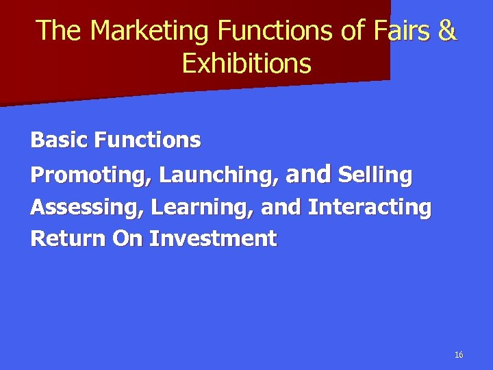 The Marketing Functions of Fairs & Exhibitions Basic Functions Promoting, Launching, and Selling Assessing,