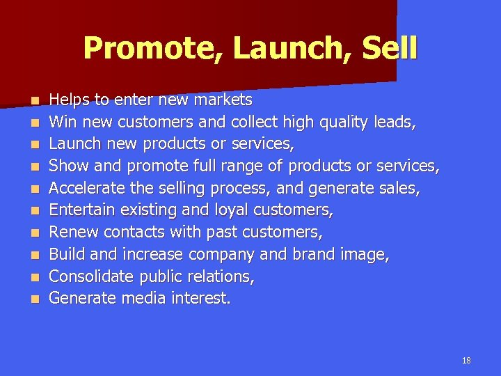 Promote, Launch, Sell n n n n n Helps to enter new markets Win