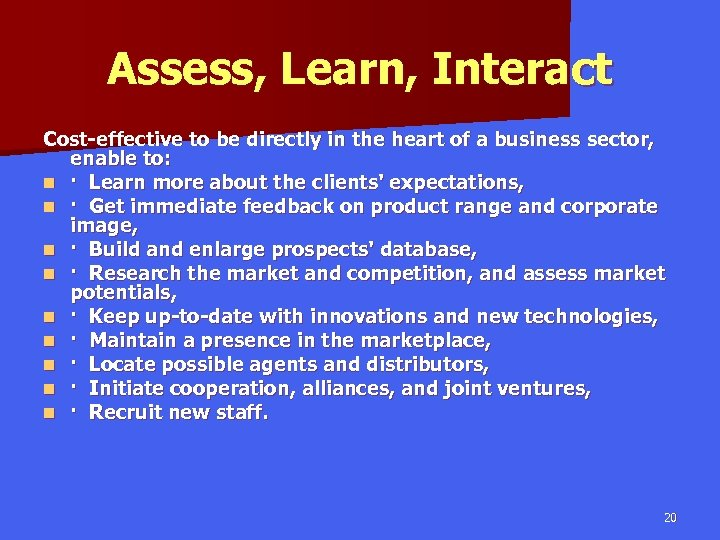 Assess, Learn, Interact Cost-effective to be directly in the heart of a business sector,