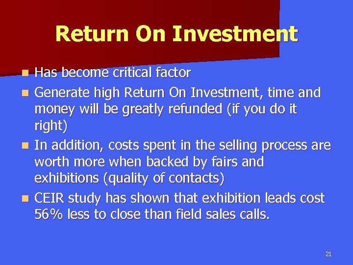 Return On Investment Has become critical factor n Generate high Return On Investment, time