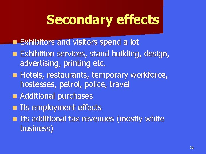 Secondary effects n n n Exhibitors and visitors spend a lot Exhibition services, stand