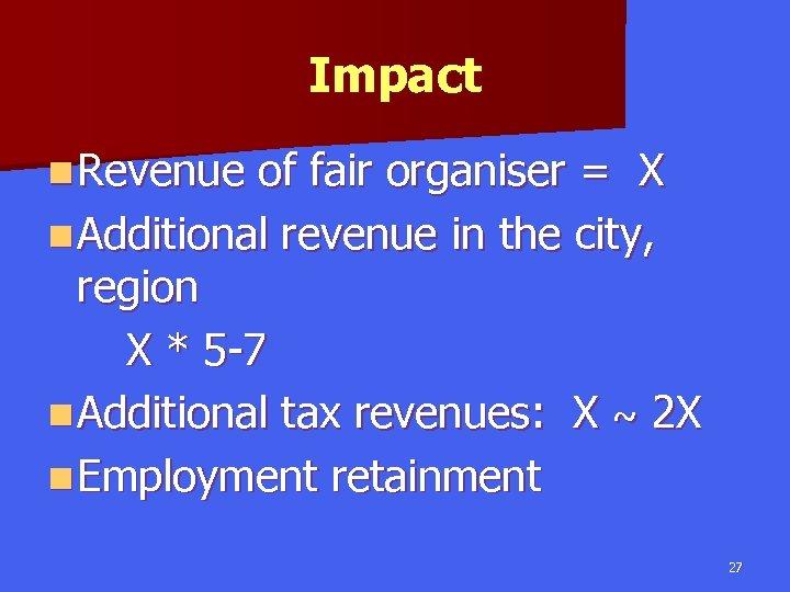 Impact n Revenue of fair organiser = X n Additional revenue in the city,