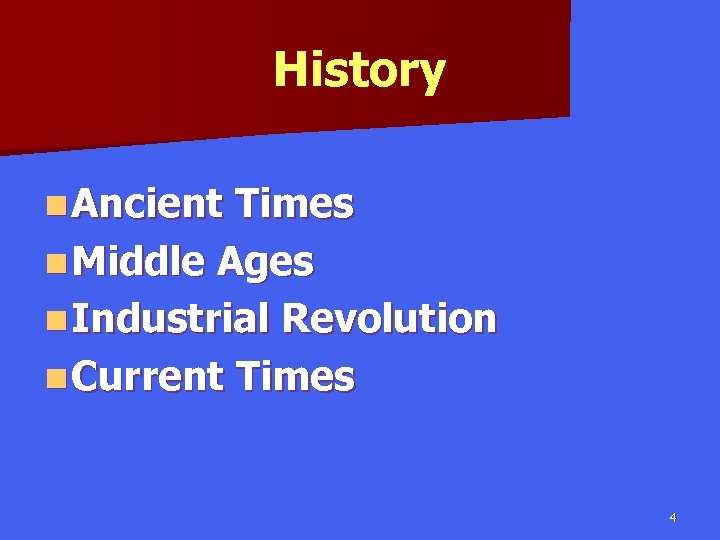 History n Ancient Times n Middle Ages n Industrial Revolution n Current Times 4