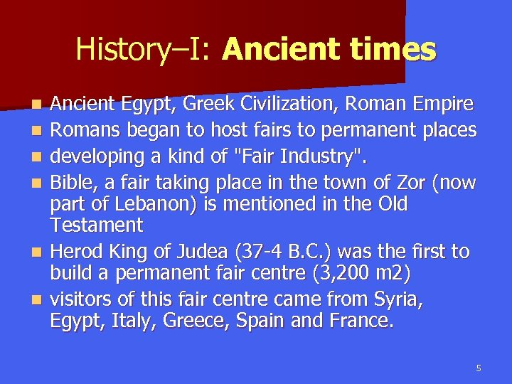 History–I: Ancient times n n n Ancient Egypt, Greek Civilization, Roman Empire Romans began
